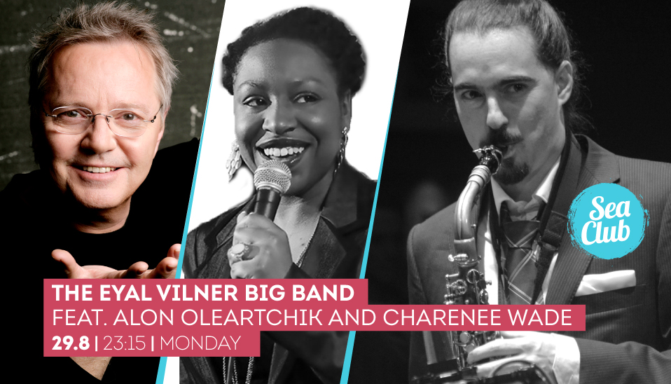 The Eyal Vilner Big Band feat. Alon Oleartchik And Charenee Wade